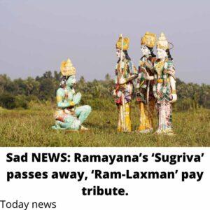 Sad NEWS: Ramayana's 'Sugriva' passes away, 'Ram-Laxman' pay tribute.