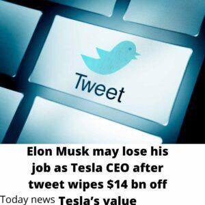 Elon Musk may lose his job as Tesla CEO after tweet wipes $14 bn off Tesla's value